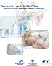 Creating the Hospital of the Future: Implications of Hospital-Focused Physician Practice